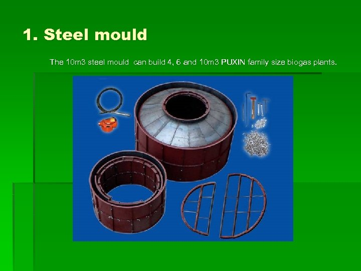 1. Steel mould The 10 m 3 steel mould can build 4, 6 and