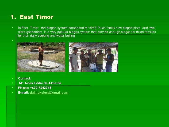 1. East Timor § § In East Timor the biogas system composed of 10