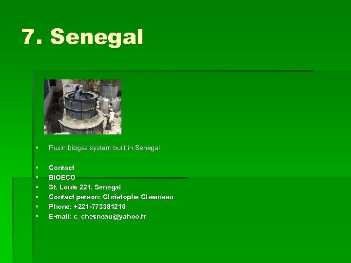 7. Senegal § Puxin biogas system built in Senegal § § § Contact BIOECO