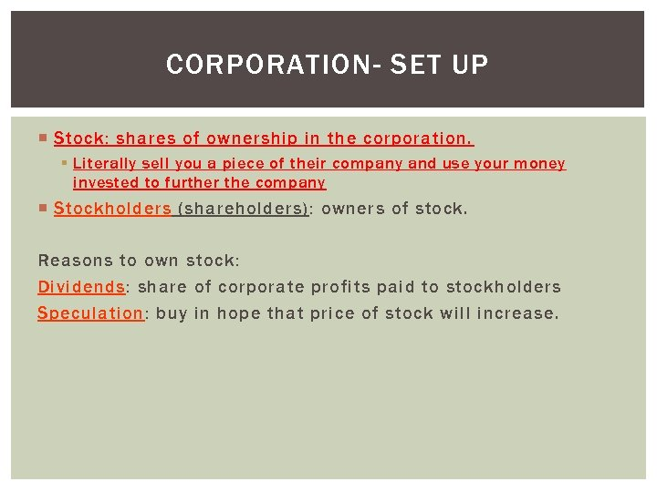 CORPORATION- SET UP Stock: shares of ownership in the corporation. § Literally sell you