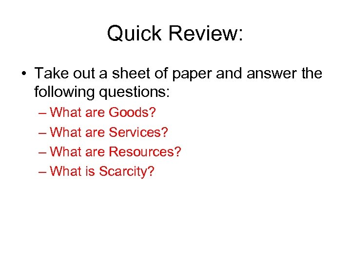 Quick Review: • Take out a sheet of paper and answer the following questions: