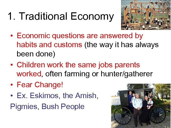 1. Traditional Economy • Economic questions are answered by habits and customs (the way