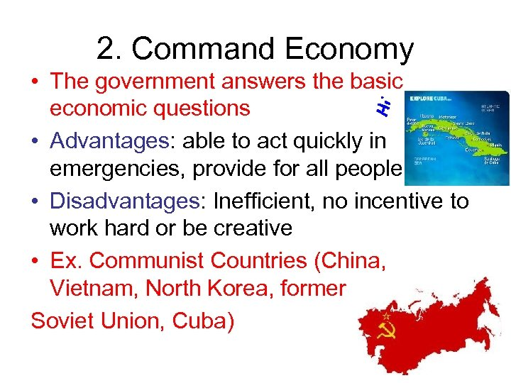 2. Command Economy • The government answers the basic economic questions • Advantages: able