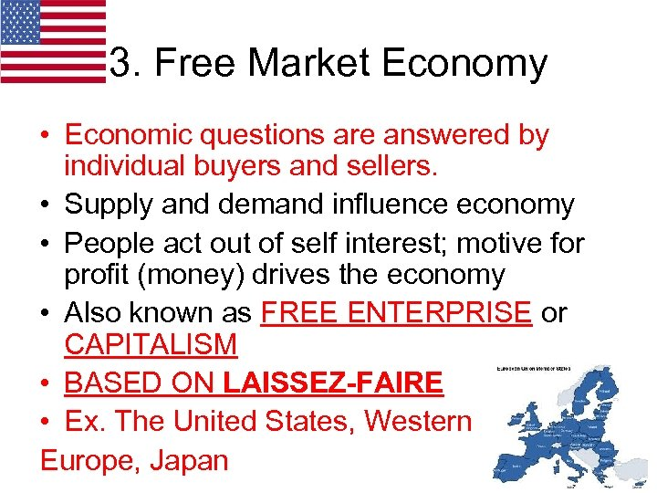 3. Free Market Economy • Economic questions are answered by individual buyers and sellers.