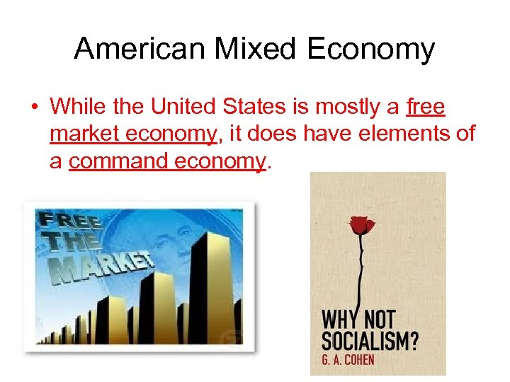 American Mixed Economy • While the United States is mostly a free market economy,