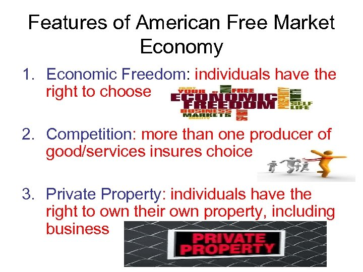 Features of American Free Market Economy 1. Economic Freedom: individuals have the right to