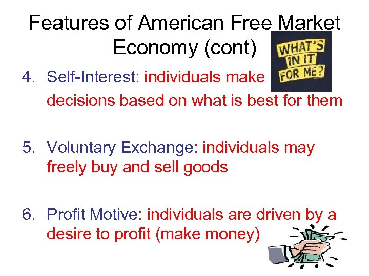 Features of American Free Market Economy (cont) 4. Self-Interest: individuals make decisions based on