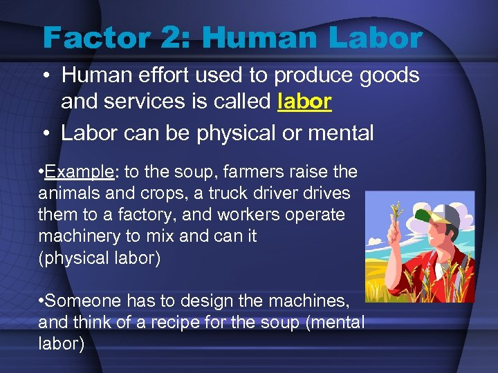Factor 2: Human Labor • Human effort used to produce goods and services is
