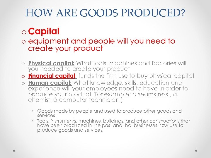 HOW ARE GOODS PRODUCED? o Capital o equipment and people will you need to