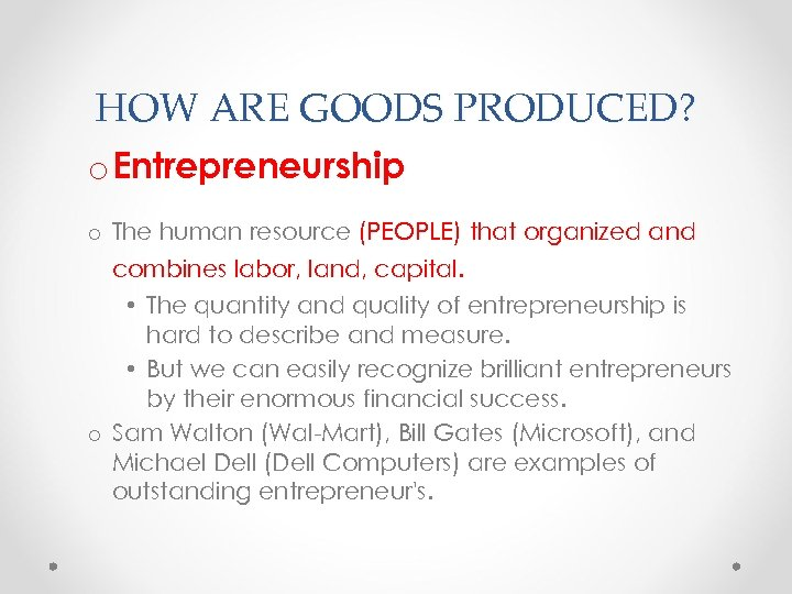 HOW ARE GOODS PRODUCED? o Entrepreneurship o The human resource (PEOPLE) that organized and