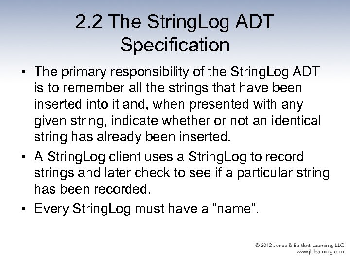 2. 2 The String. Log ADT Specification • The primary responsibility of the String.