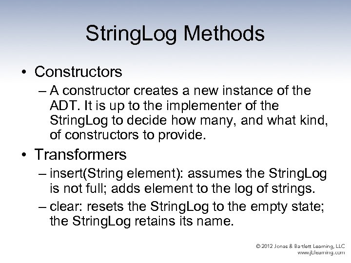 String. Log Methods • Constructors – A constructor creates a new instance of the