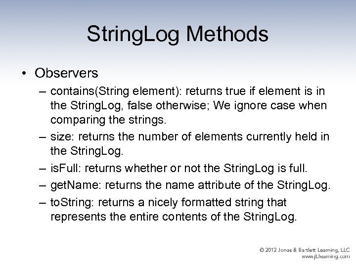 String. Log Methods • Observers – contains(String element): returns true if element is in