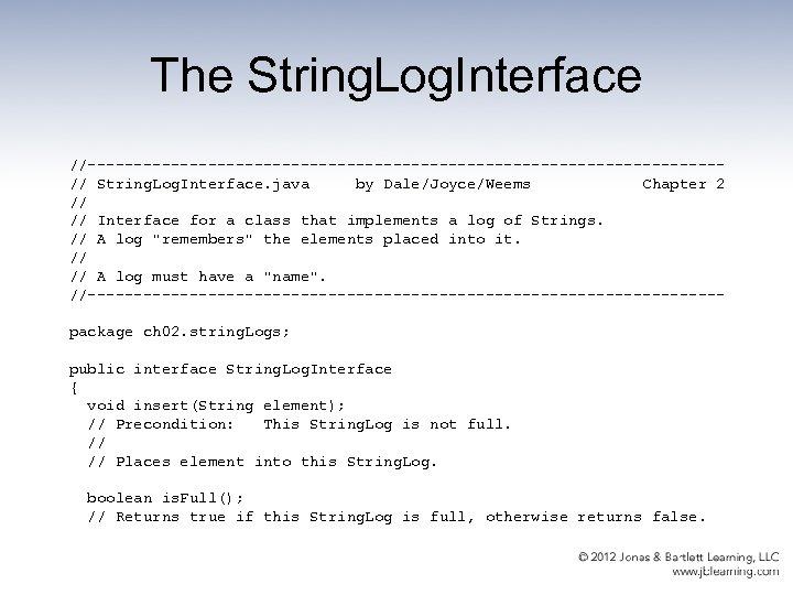 The String. Log. Interface //----------------------------------// String. Log. Interface. java by Dale/Joyce/Weems Chapter 2 //