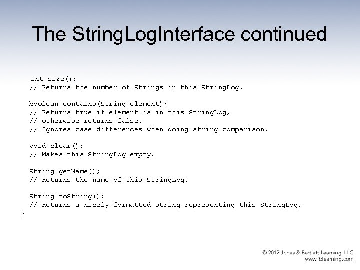The String. Log. Interface continued int size(); // Returns the number of Strings in