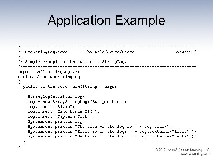 Application Example //-----------------------------------// Use. String. Log. java by Dale/Joyce/Weems Chapter 2 // // Simple