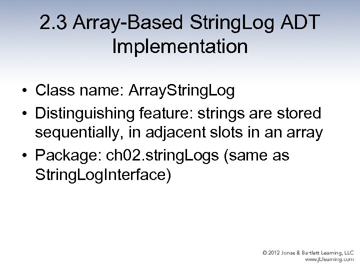2. 3 Array-Based String. Log ADT Implementation • Class name: Array. String. Log •