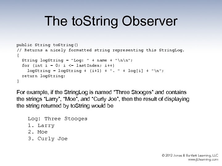 The to. String Observer public String to. String() // Returns a nicely formatted string