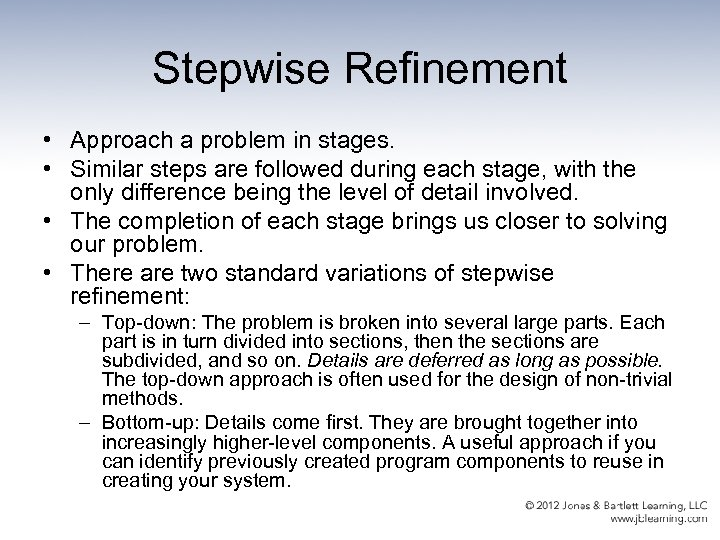 Stepwise Refinement • Approach a problem in stages. • Similar steps are followed during