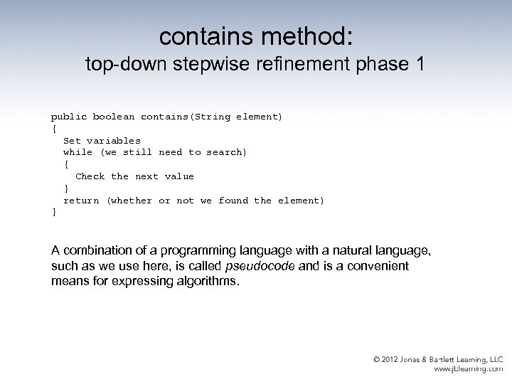 contains method: top-down stepwise refinement phase 1 public boolean contains(String element) { Set variables