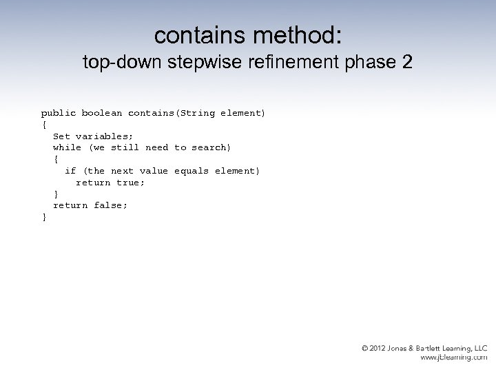 contains method: top-down stepwise refinement phase 2 public boolean contains(String element) { Set variables;