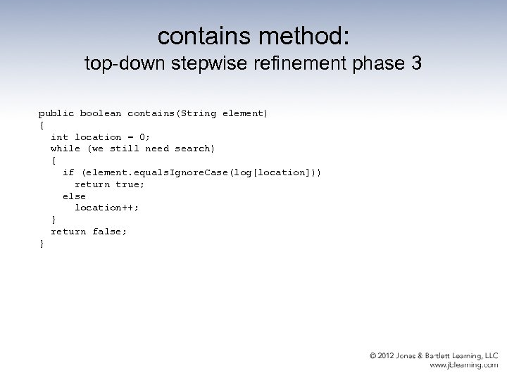 contains method: top-down stepwise refinement phase 3 public boolean contains(String element) { int location