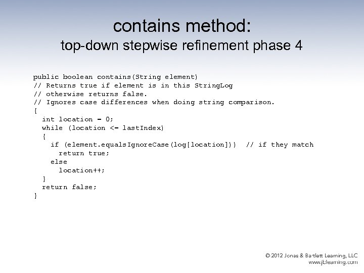 contains method: top-down stepwise refinement phase 4 public boolean contains(String element) // Returns true