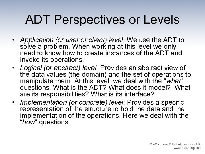 ADT Perspectives or Levels • Application (or user or client) level: We use the