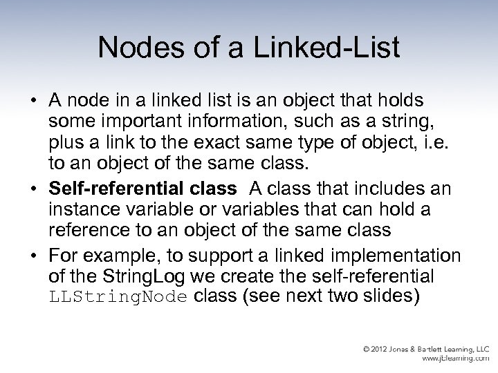 Nodes of a Linked-List • A node in a linked list is an object