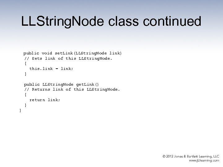 LLString. Node class continued public void set. Link(LLString. Node link) // Sets link of