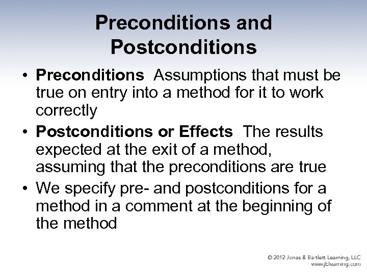 Preconditions and Postconditions • Preconditions Assumptions that must be true on entry into a