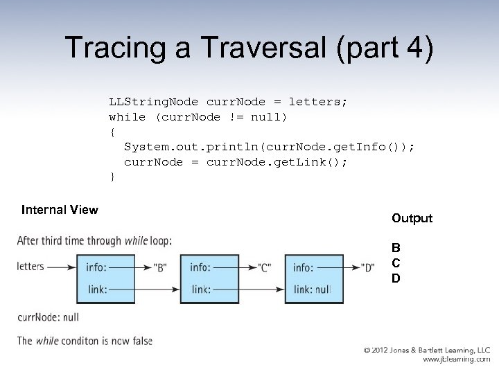 Tracing a Traversal (part 4) LLString. Node curr. Node = letters; while (curr. Node