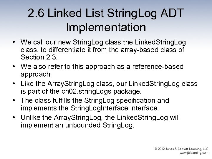 2. 6 Linked List String. Log ADT Implementation • We call our new String.