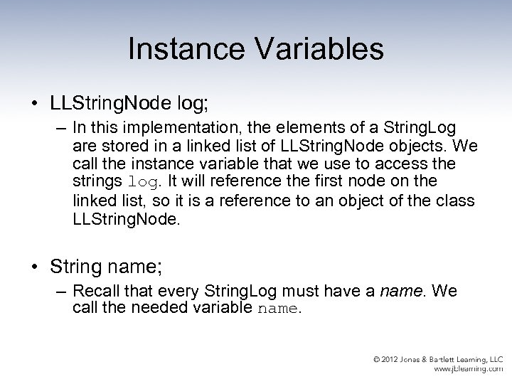 Instance Variables • LLString. Node log; – In this implementation, the elements of a