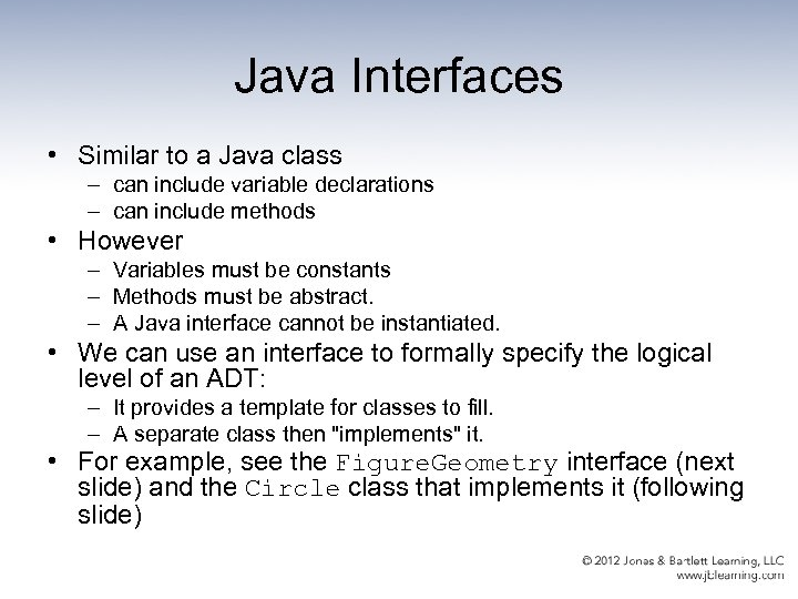 Java Interfaces • Similar to a Java class – can include variable declarations –