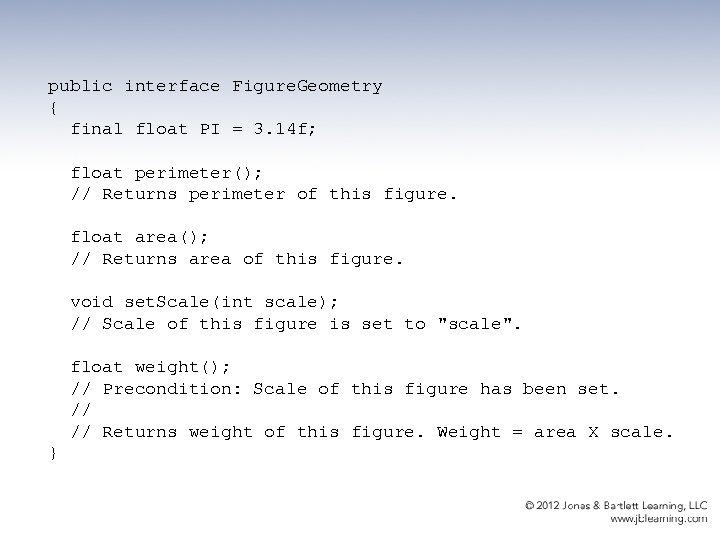 public interface Figure. Geometry { final float PI = 3. 14 f; float perimeter();