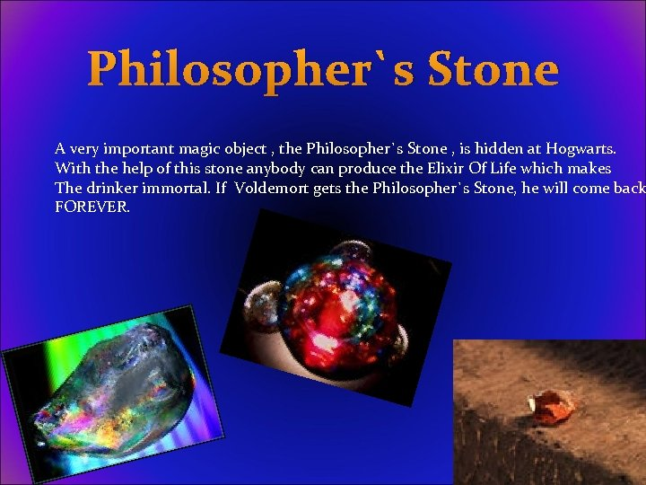 Philosopher`s Stone A very important magic object , the Philosopher`s Stone , is hidden