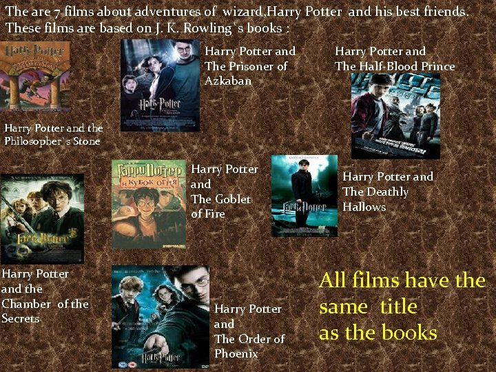 The are 7 films about adventures of wizard, Harry Potter and his best friends.