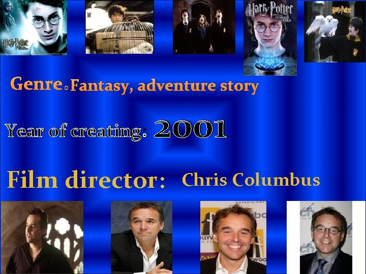 Genre: Fantasy, adventure story Year of creating: 2001 Film director: Chris Columbus
