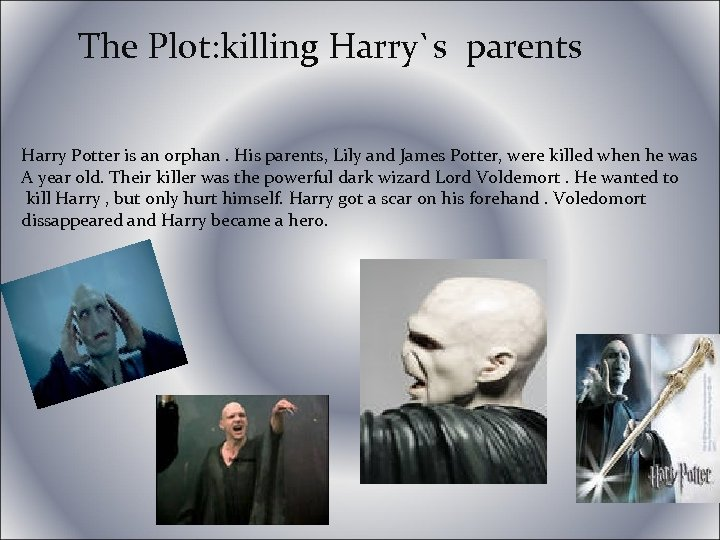 The Plot: killing Harry`s parents Harry Potter is an orphan. His parents, Lily and