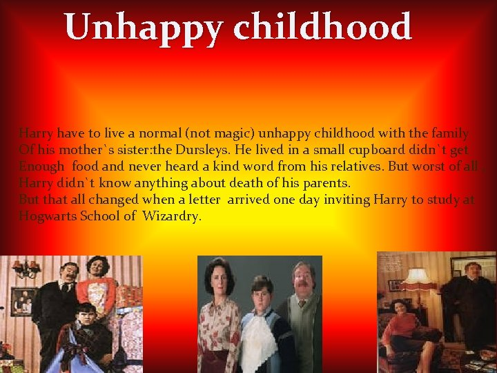 Unhappy childhood Harry have to live a normal (not magic) unhappy childhood with the