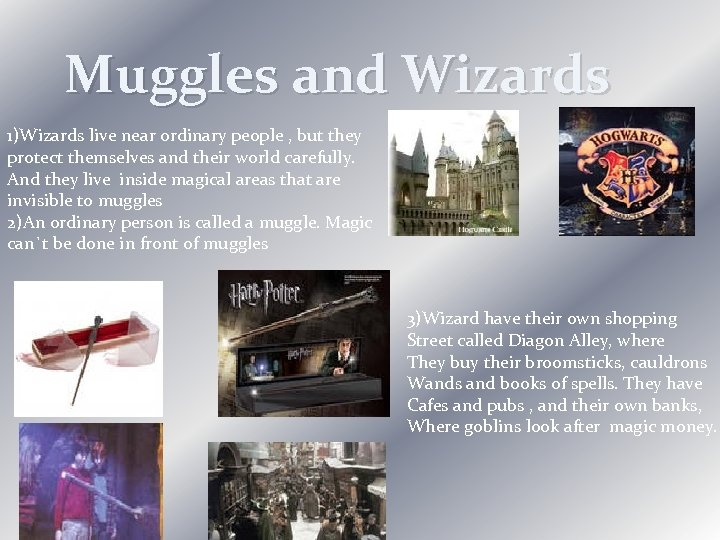 Muggles and Wizards 1)Wizards live near ordinary people , but they protect themselves and