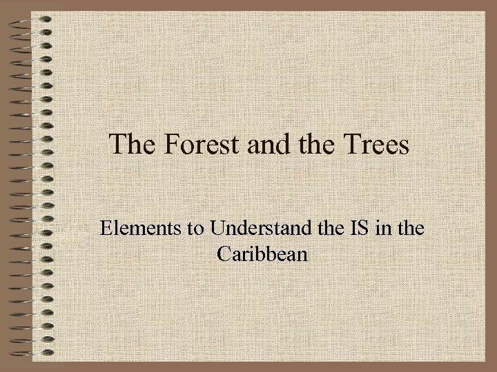 The Forest and the Trees Elements to Understand the IS in the Caribbean
