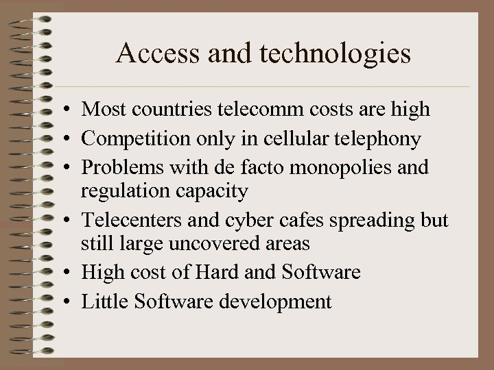 Access and technologies • Most countries telecomm costs are high • Competition only in