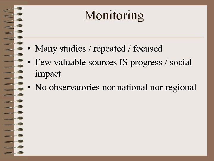 Monitoring • Many studies / repeated / focused • Few valuable sources IS progress