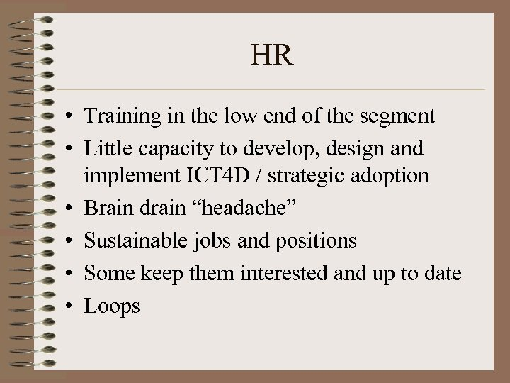HR • Training in the low end of the segment • Little capacity to