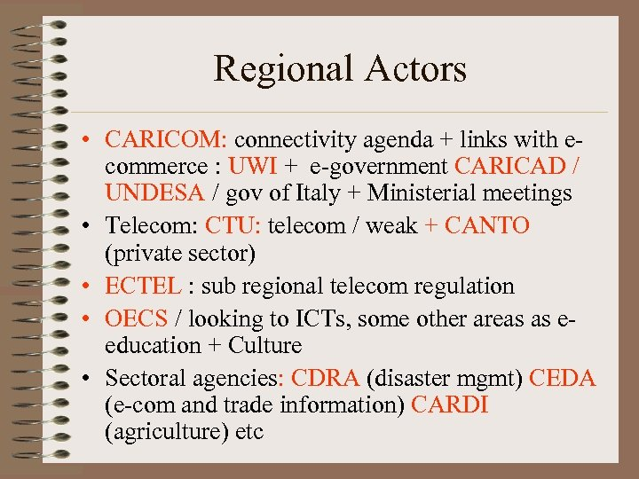 Regional Actors • CARICOM: connectivity agenda + links with ecommerce : UWI + e-government
