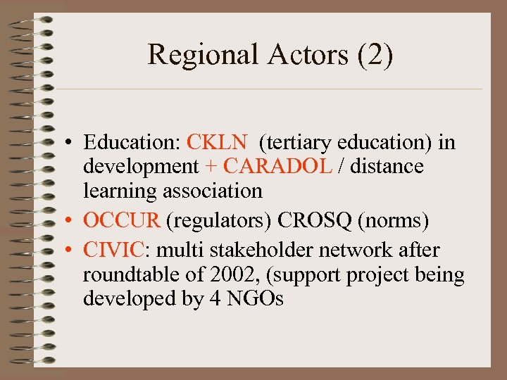 Regional Actors (2) • Education: CKLN (tertiary education) in development + CARADOL / distance