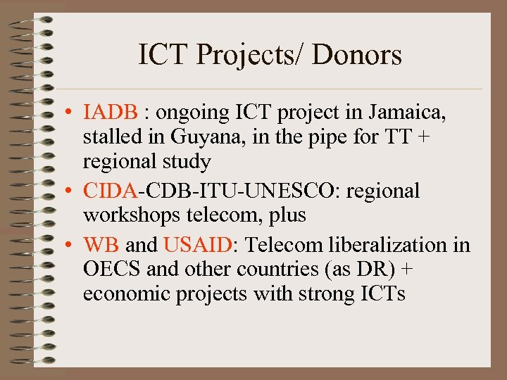 ICT Projects/ Donors • IADB : ongoing ICT project in Jamaica, stalled in Guyana,