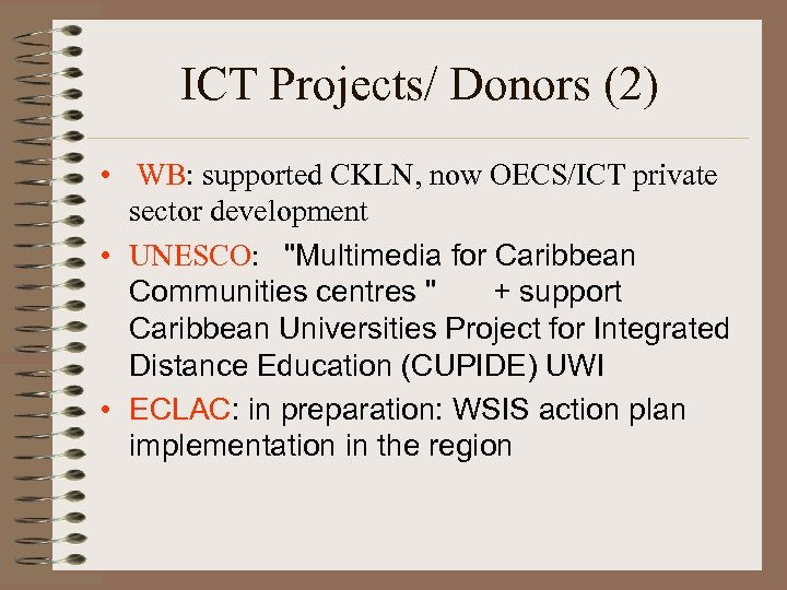 ICT Projects/ Donors (2) • WB: supported CKLN, now OECS/ICT private sector development •
